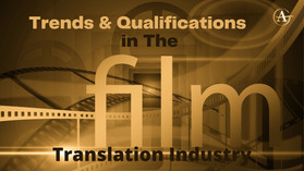 Trends And Qualifications In The Film Translation Industry