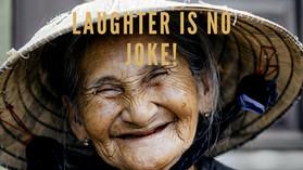Laughter Is No Joke!