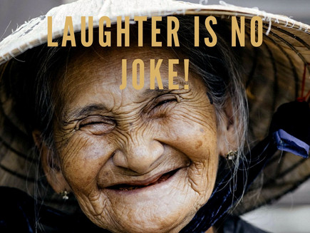 Laughter Is No Joke!