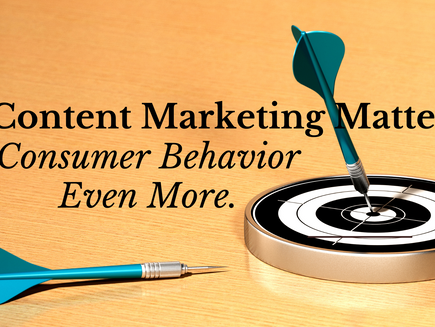 Content Marketing Matters. Consumer Behavior Even More