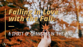 Falling in Love with the Fall: A Spirit of Change is in the Air.