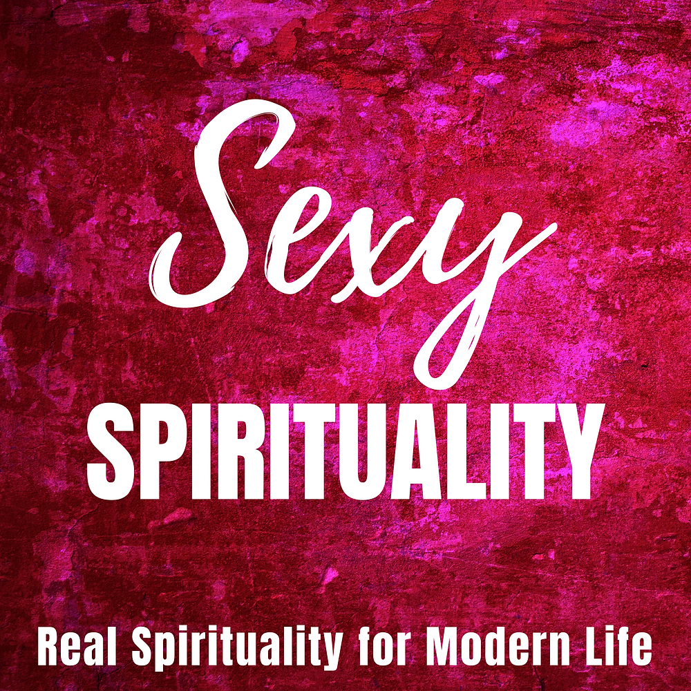 Sexy Spirituality Podcast, Real Spirituality for Modern Life