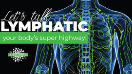 Let's Talk Lymphatic, Your Body's Super-Highway!