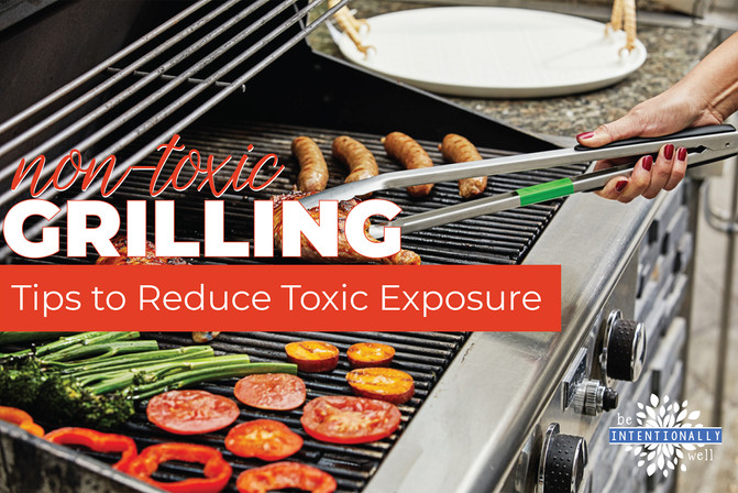 TIPS FOR NON-TOXIC GRILLING THIS SUMMER