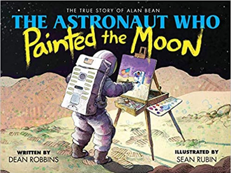 The Astronaut Who Painted the Moon: The True Story of Alan Bean by Dean Robbins.