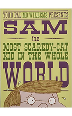 Sam the Most Scaredy-Cat Kid in the Whole World by Mo Willems.