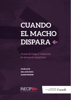 CUANDO EL MACHO DISPARA. Armas de fuego y violencias de genero en Argentina.