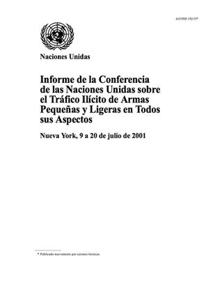 Informe de la Conferencia de las Naciones Unidas sobre el Tráfico Ilícito de Armas Pequeñas y Ligeras en Todos sus Aspectos