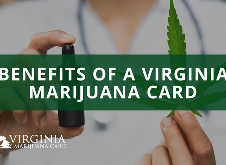 Benefits of Having a Virginia Medical Marijuana Card