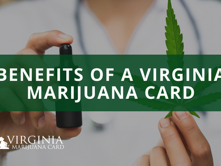 Benefits of Having a Virginia Medical Marijuana Card