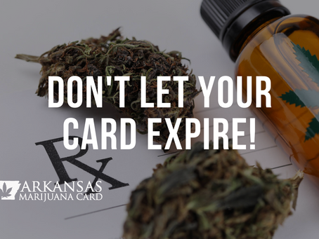 Arkansas Medical Marijuana Card Expiration Extension Ending Soon