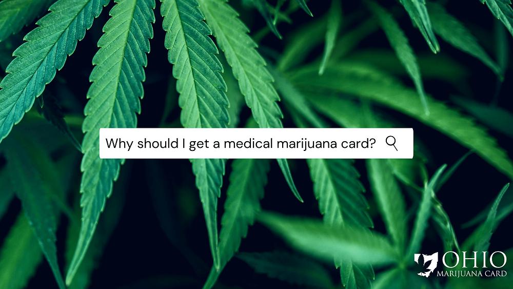 Why should i get a medical marijuana card?