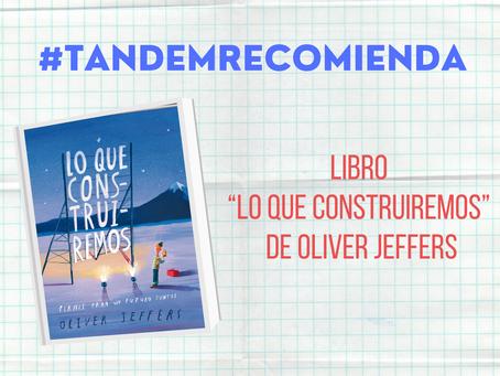 """LIBRO """"LO QUE CONSTRUIREMOS"""" DE OLIVER JEFFERS"""