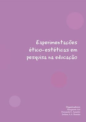 Margarete Axt, Fernanda S. Amador, Joelma A.A. Remião, Experimentações Ético-Estéticas em Pesquisa na Educação