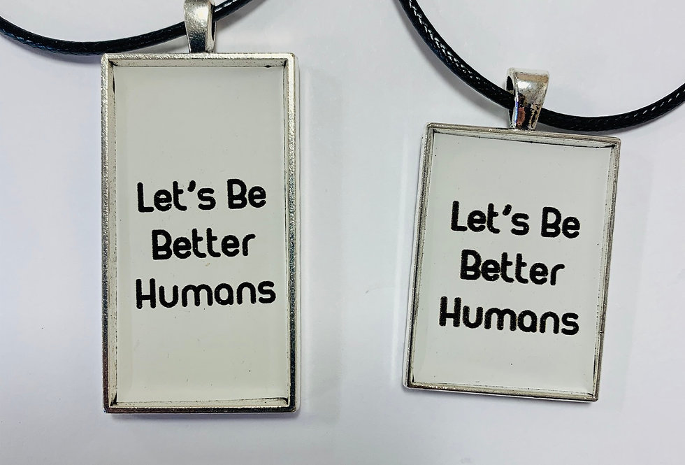 Let's Be Better Humans Necklace