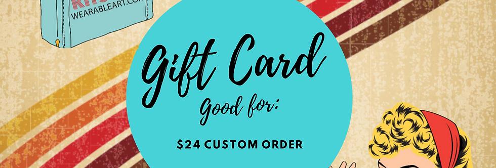 Gift Card: $24 Custom Piece