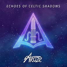 AROZE - Echoes of Celtic Shadows - Breizh - Irish Music - Celtic House