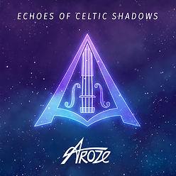 AROZE - Echoes of Celtic Shadows - Album Celtic - House Electro World Music