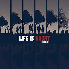 DR TCHON - Life is short.jpg
