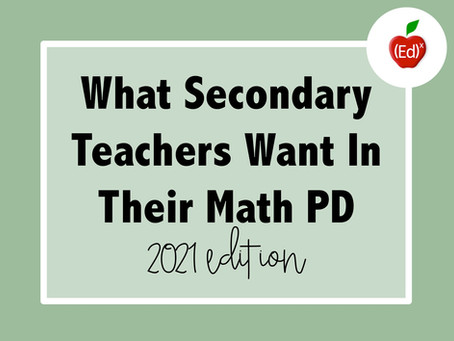 What Secondary Teachers Want In Their Math PD (2021 version)