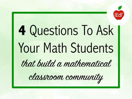 4 Questions To Ask Your Math Students That Build a Mathematical Classroom Community