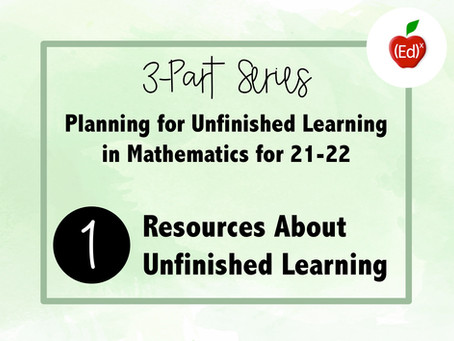 Part 1: Resources About Unfinished Learning in Mathematics