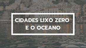 ♻️ Como as cidades lixo zero podem se integrar ao oceano?