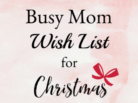 The Busy Mom Wish List