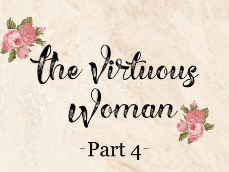 The Virtuous Woman - Part 4