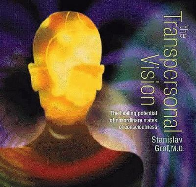 The Transpersonal Vision : The Healing Potential of Nonordinary States of Consciousness