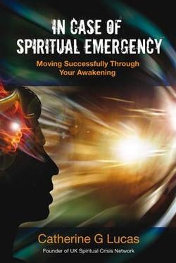 In Case of Spiritual Emergency : Moving Successfully Through Your Awakening