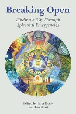 Breaking Open : Finding a Way Through Spiritual Emergencies