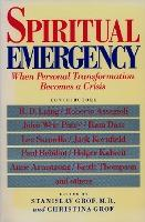 Spiritual Emergency : When Personal Transformation Becomes a Crisis