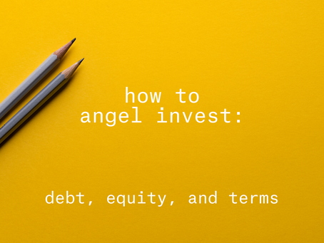 How to angel invest, part 2: debt, equity, and terms
