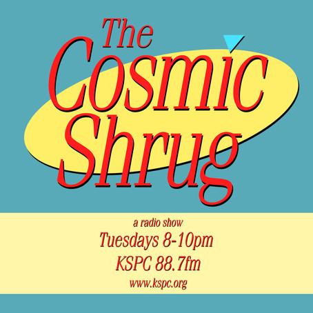 The Cosmic Shrug on KSPC