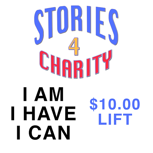Stories 4 Charity: I AM, I HAVE, I CAN -$10.00 Lift