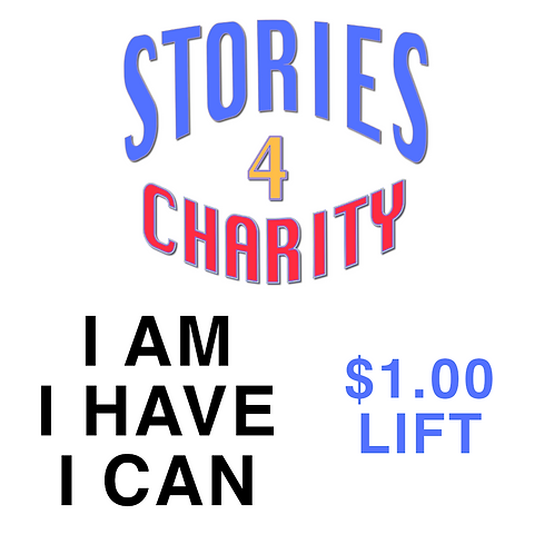 Stories 4 Charity: I AM, I HAVE, I CAN -$1.00 Lift