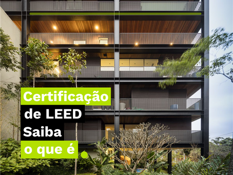 Certificação LEED: saiba o que é e sua importância!