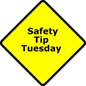 Safety Tip Tuesday May 10, 2016
