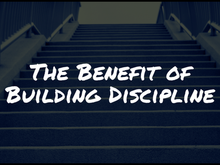 The Benefit of Building Discipline