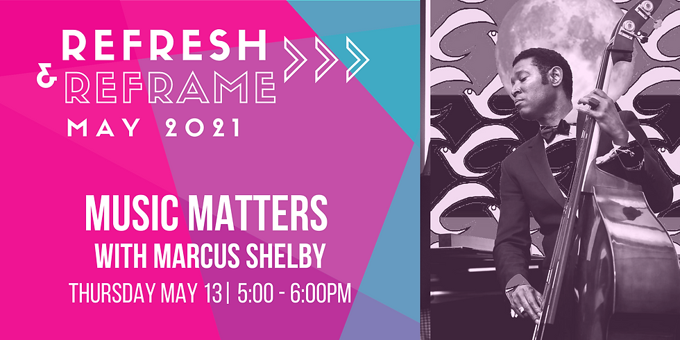 ReFresh & ReFrame: Music Matters with Marcus Shelby