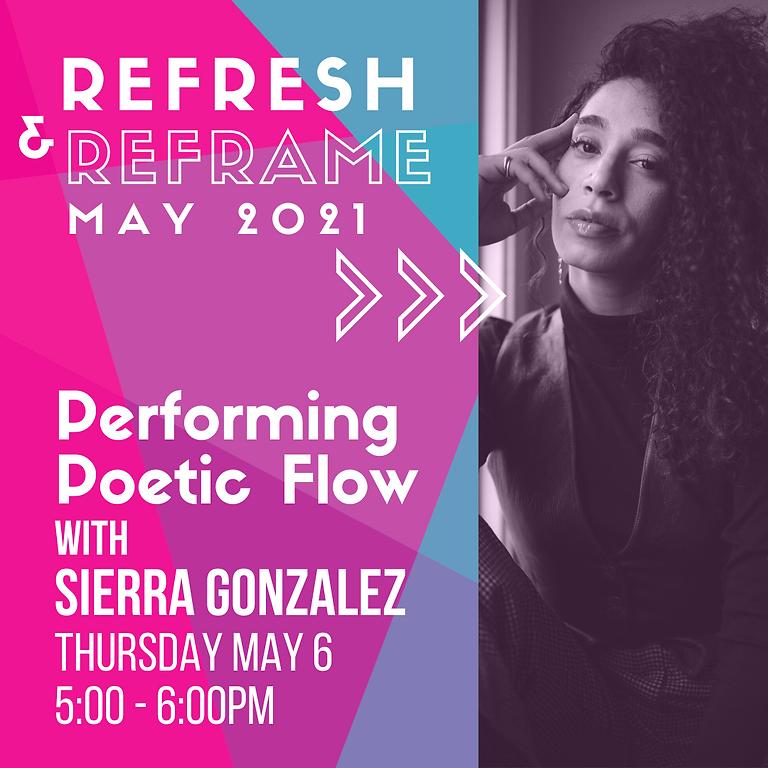 ReFresh & ReFrame: Performing Poetic Flow with Sierra Gonzalez