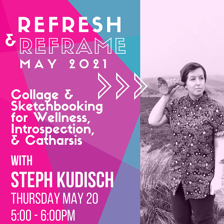 ReFresh & ReFrame: Collage and Sketchbooking for Wellness, Introspection, and Catharsis with Steph Kudisch