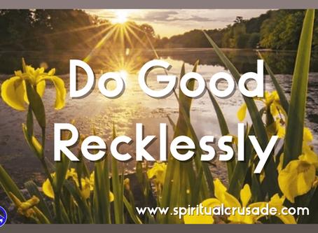 #DoGoodRecklessly