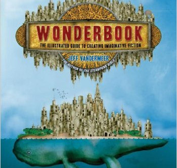 A Writer's Bookshelf:  Wonderbook: The Illustrated Guide to Creating Imaginative, by Jeff Vander