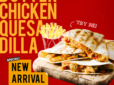 NEW ARRIVAL! BUTTER CHICKEN QUESADILLA