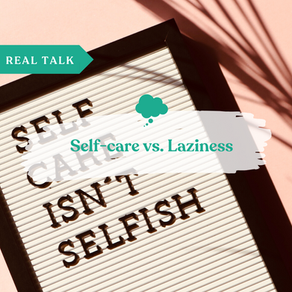 "Real Talk: ""Is this self-care or laziness?"""