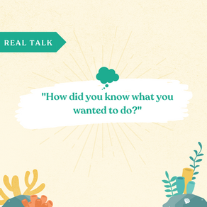 "Real Talk: ""How did you know what you wanted to do?"""