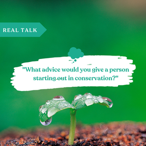 "Real Talk: ""What advice would you give a person starting out in conservation?"""