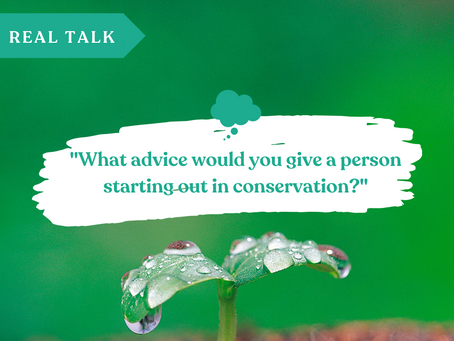 """Real Talk: """"What advice would you give a person starting out in conservation?"""""""
